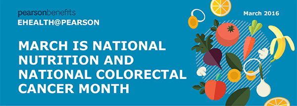 pearson benefits - E-HEALTH@PEARSON - MARCH IS NATIONAL NUTRITION AND NATIONAL COLORECTAL CANCER MONTH